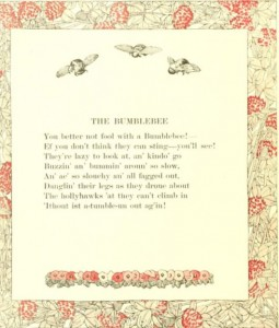 Buzzin' an bummin' around' so slow, An' ae' so slouchy an' all fagged out -- from The Bumblebee, found in book: The raggedy man, by James Whitcomb Riley; with illustrations ... Riley, James Whitcomb, 1907